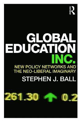 bokomslag Global Education Inc.: New Policy Networks and the Neo-Liberal Imaginary