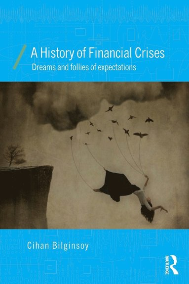 bokomslag A History of Financial Crises: Dreams and Follies of Expectations