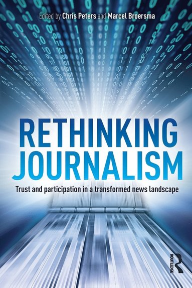 bokomslag Rethinking journalism - trust and participation in a transformed news lands