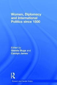 bokomslag Women, Diplomacy and International Politics since 1500