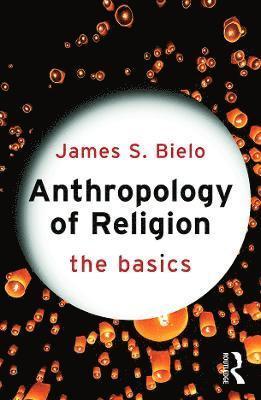 bokomslag Anthropology of religion: the basics