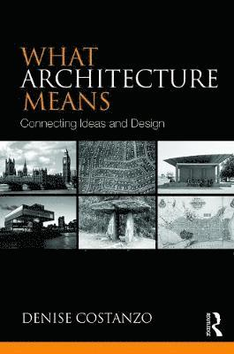 bokomslag What Architecture Means: Connecting Ideas and Design