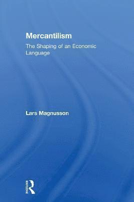 bokomslag Mercantilism: The Shaping of an Economic Language
