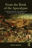 bokomslag From the Brink of the Apocalypse: Confronting Famine, War, Plague, and Death in the Later Middle Ages