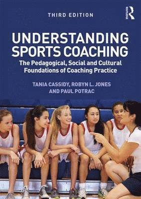 bokomslag Understanding Sports Coaching: The Pedagogical, Social and Cultural Foundations of Coaching Practice