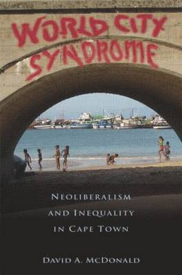 bokomslag World City Syndrome: Neoliberalism and Inequality in Cape Town