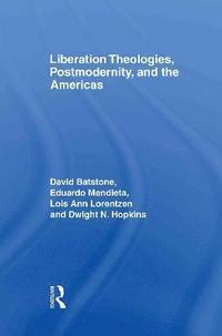 bokomslag Liberation Theologies, Postmodernity and the Americas