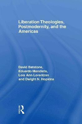 Liberation Theologies, Postmodernity and the Americas 1
