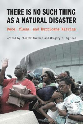 bokomslag There is No Such Thing as a Natural Disaster: Race, Class, and Hurricane Katrina