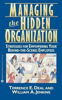 bokomslag Managing the Hidden Organization/Strategies for Empowering Your behind-the-Scenes Employees