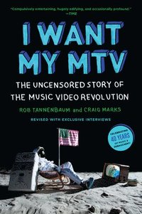 bokomslag I Want My MTV: The Uncensored Story of the Music Video Revolution