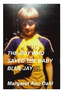bokomslag The boy who saved the baby blue jay