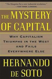 bokomslag The Mystery of Capital: Why Capitalism Triumphs in the West and Fails Everywhere Else
