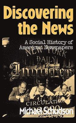 bokomslag Discovering the News: A Social History of American Newspapers