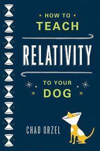 bokomslag How to teach relativity to your dog