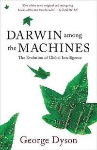 bokomslag Darwin Among the Machines: The Evolution of Global Intelligence