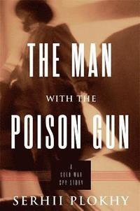 bokomslag The Man with the Poison Gun: A Cold War Spy Story