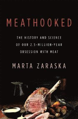 bokomslag Meathooked: The History and Science of Our 2.5-Million-Year Obsession with Meat