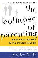 bokomslag The Collapse of Parenting: How We Hurt Our Kids When We Treat Them Like Grown-Ups