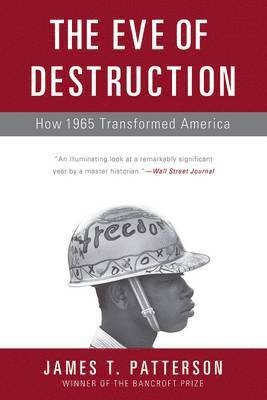 bokomslag The Eve of Destruction: How 1965 Transformed America