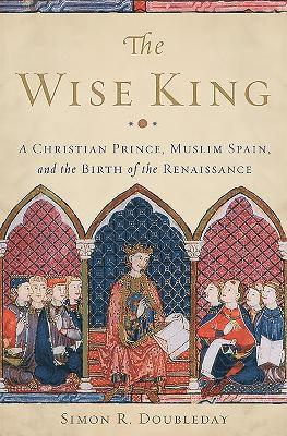 bokomslag Wise king - a christian prince, muslim spain, and the birth of the renaissa