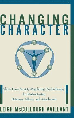 bokomslag Changing Character: Short Term Anxiety-Regulating Psychotherapy for Restructuring Defense...
