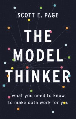 bokomslag The Model Thinker: What You Need to Know to Make Data Work for You