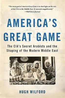 bokomslag Americas great game - the cias secret arabists and the shaping of the moder