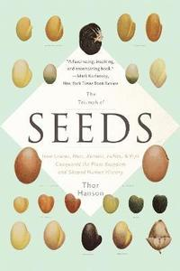 bokomslag The Triumph of Seeds: How Grains, Nuts, Kernels, Pulses, and Pips Conquered the Plant Kingdom and Shaped Human History