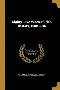 bokomslag Eighty-Five Years of Irish History, 1800-1885