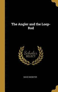 bokomslag The Angler and the Loop-Rod
