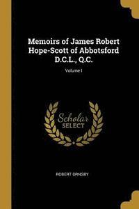 bokomslag Memoirs of James Robert Hope-Scott of Abbotsford D.C.L., Q.C.; Volume I
