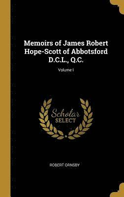 bokomslag Memoirs of James Robert Hope-Scott of Abbotsford D.C.L., Q.C.; Volume I