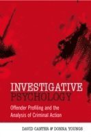 Investigative Psychology: Offender Profiling and the Analysis of Criminal A