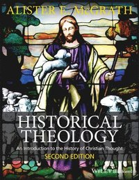 bokomslag Historical Theology: An Introduction to the History of Christian Thought