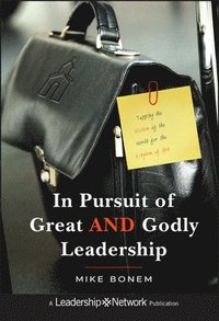 bokomslag In Pursuit of Great AND Godly Leadership