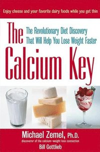 bokomslag The Calcium Key: The Revolutionary Diet Discovery That Will Help You Lose Weight Faster