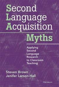 bokomslag Second Language Acquisition Myths: Applying Second Language Research to Classroom Teaching