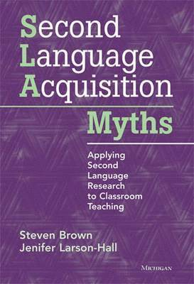 Second Language Acquisition Myths: Applying Second Language Research to Classroom Teaching 1