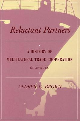 bokomslag Reluctant Partners: A History of Multilateral Trade Cooperation, 1850-2000