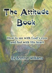 bokomslag The Attitude Book -- How to see with God's eyes and feel with His heart