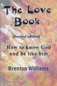 bokomslag The Love Book: How to know God and be like Him