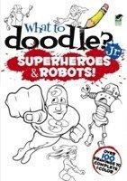 bokomslag What to Doodle? Jr.--Robots and Superheroes