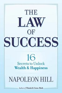 bokomslag The Law of Success: 16 Secrets to Unlock Wealth and Happiness
