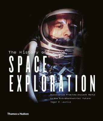bokomslag The History of Space Exploration: Discoveries from the Ancient World to the Extraterrestrial Future