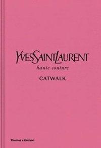 bokomslag Yves Saint Laurent Catwalk: The Complete Haute Couture Collections 1962-2002