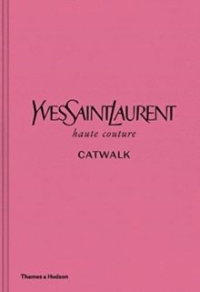 bokomslag Yves Saint Laurent Catwalk: The Complete Haute Couture Collections 1962-2002