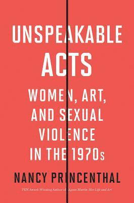 bokomslag Unspeakable Acts: Women, Art, and Sexual Violence in the 1970s