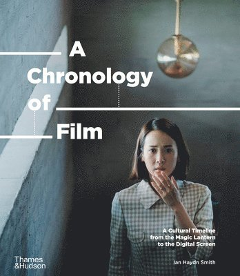 bokomslag A Chronology of Film: A Cultural Timeline from the Magic Lantern to the Digital Screen