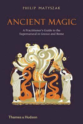 bokomslag Ancient Magic: A Practitioner's Guide to the Supernatural in Greece and Rome